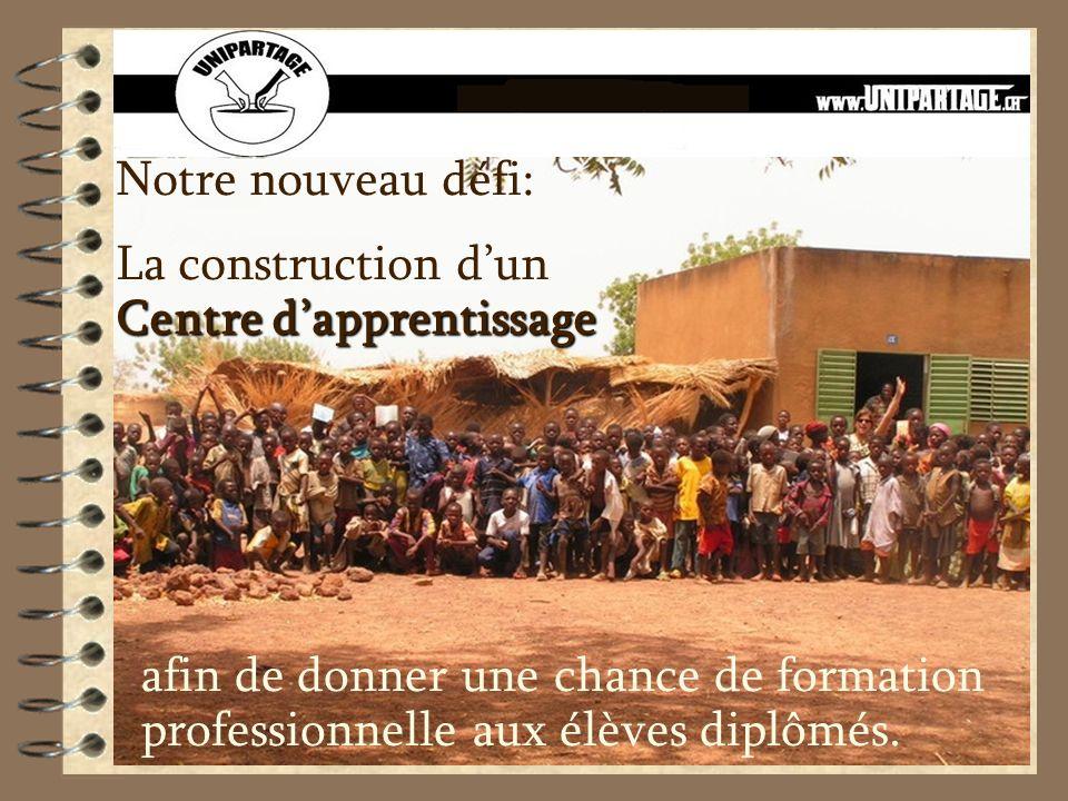 Notre nouveau défi: Centre dapprentissage La construction dun Centre dapprentissage afin de donner une chance de formation professionnelle aux élèves diplômés.