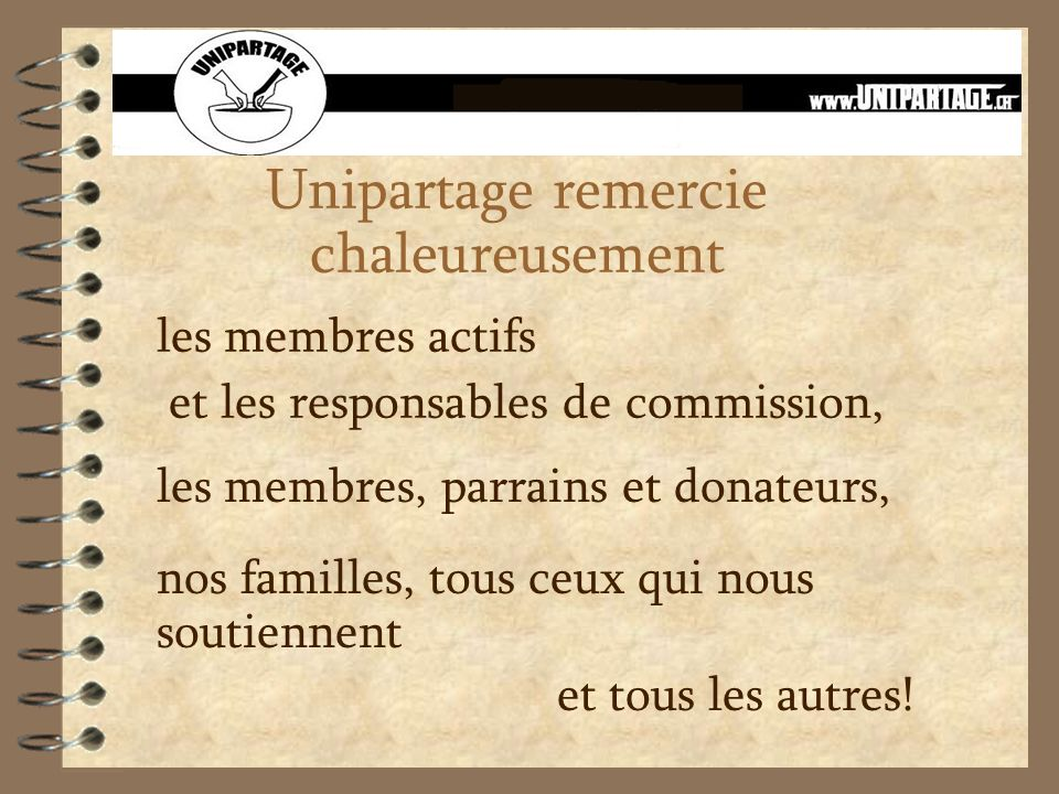 Unipartage remercie chaleureusement les membres actifs et les responsables de commission, les membres, parrains et donateurs, nos familles, tous ceux qui nous soutiennent et tous les autres!