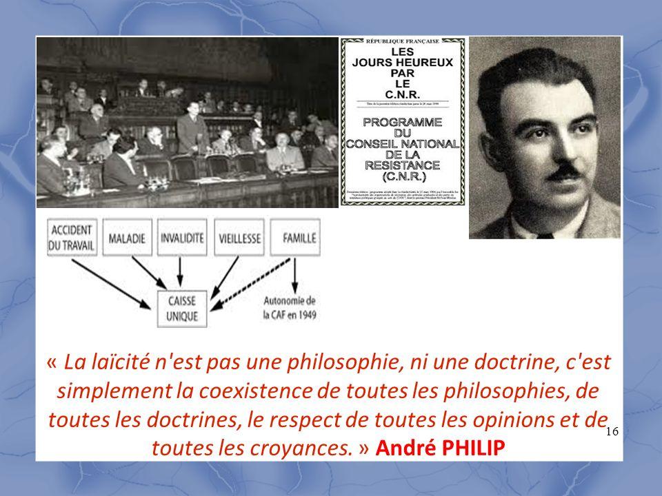 16 « La laïcité n'est pas une philosophie, ni une doctrine, c'est simplement la coexistence de toutes les philosophies, de toutes les doctrines, le re