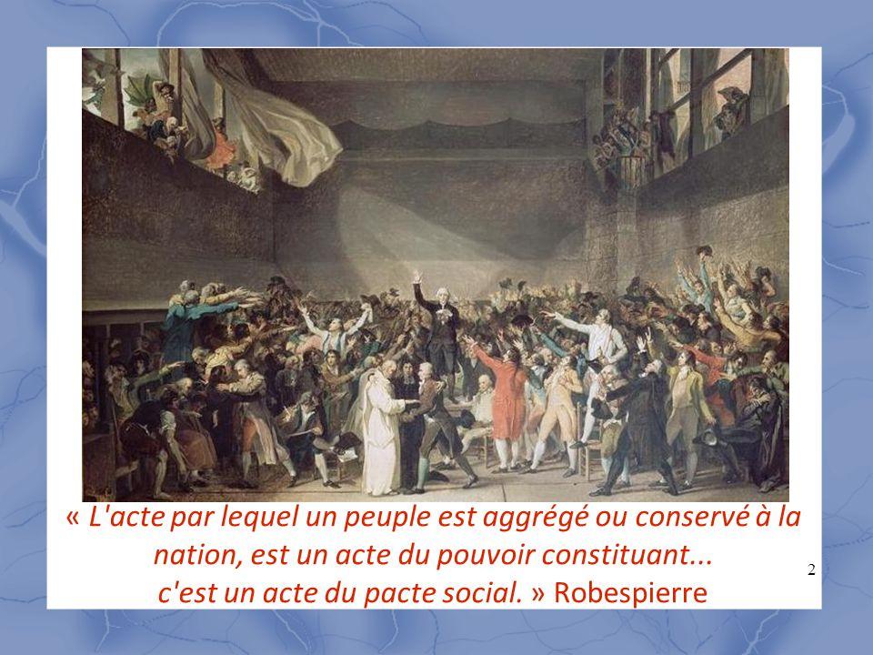 2 « L'acte par lequel un peuple est aggrégé ou conservé à la nation, est un acte du pouvoir constituant... c'est un acte du pacte social. » Robespierr