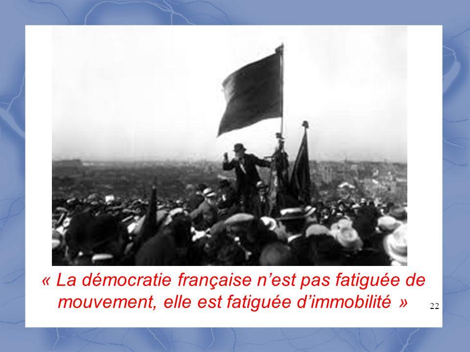 22 « La démocratie française nest pas fatiguée de mouvement, elle est fatiguée dimmobilité »