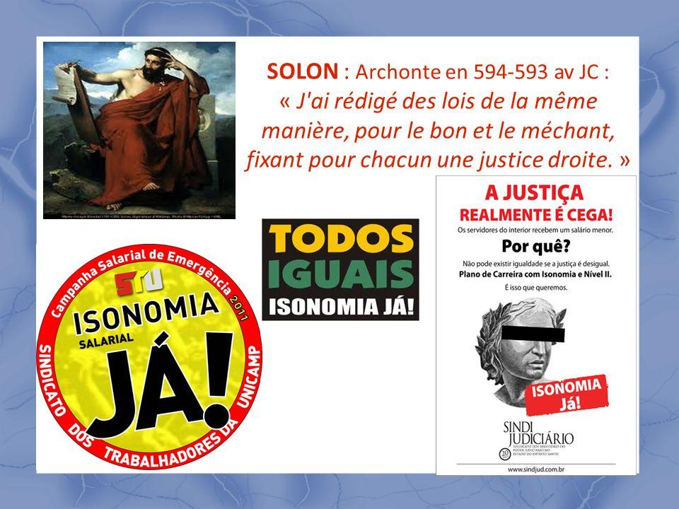 3 SOLON : Archonte en 594-593 av JC : « J'ai rédigé des lois de la même manière, pour le bon et le méchant, fixant pour chacun une justice droite. »