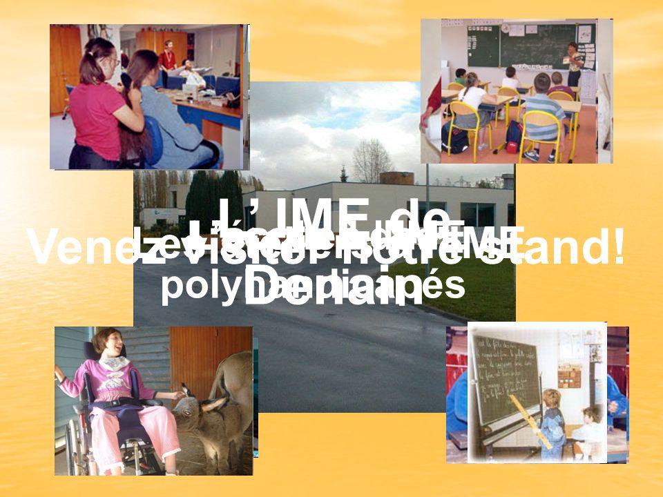 L IME de Denain Laccueil des polyhandicapés Les ateliers à lIME Lécole à lIME Venez visiter notre stand!
