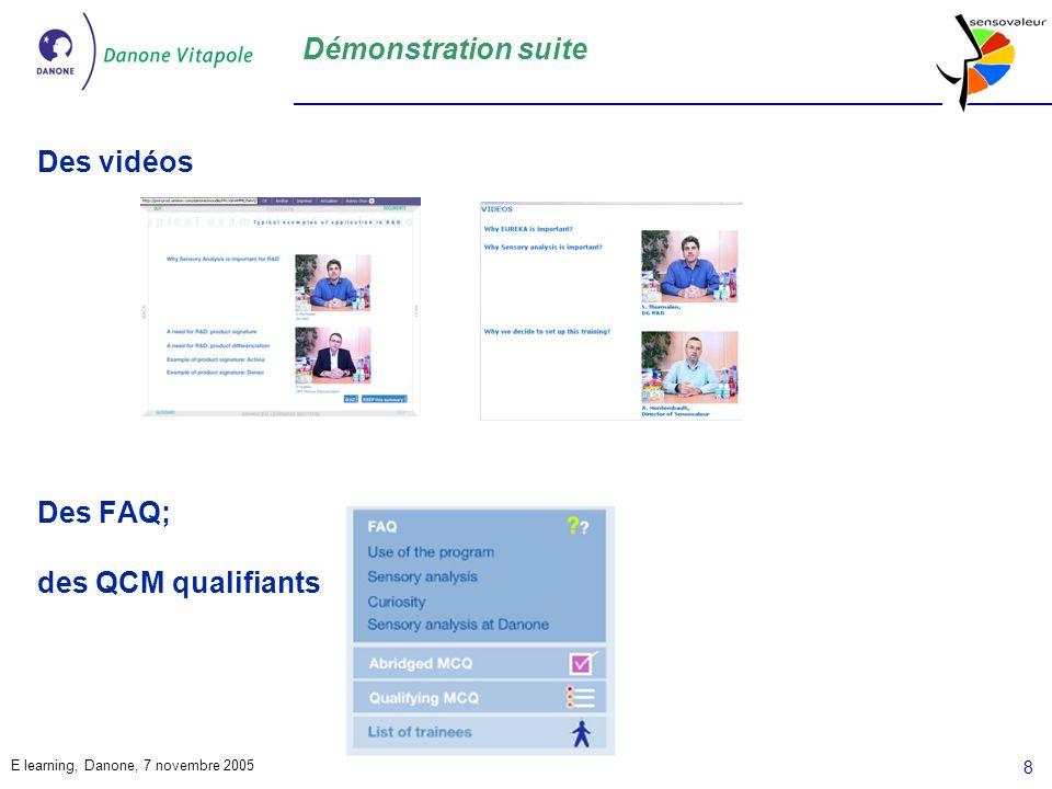 E learning, Danone, 7 novembre 2005 8 Démonstration suite Des vidéos Des FAQ; des QCM qualifiants