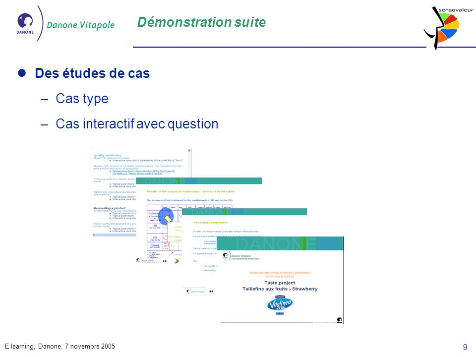 E learning, Danone, 7 novembre 2005 10 Démonstration suite Une interface de qualité...