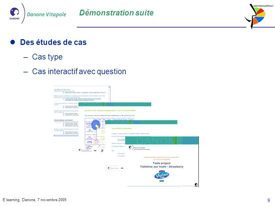E learning, Danone, 7 novembre 2005 9 Démonstration suite Des études de cas –Cas type –Cas interactif avec question