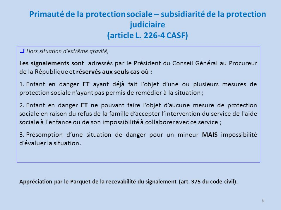Primauté de la protection sociale – subsidiarité de la protection judiciaire (article L. 226-4 CASF) 6 Hors situation dextrême gravité, Les signalemen