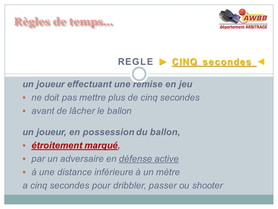CINQ secondes REGLE CINQ secondes un joueur effectuant une remise en jeu ne doit pas mettre plus de cinq secondes avant de lâcher le ballon un joueur,