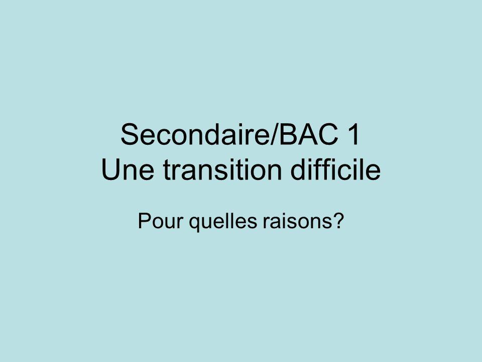 Secondaire/BAC 1 Une transition difficile Pour quelles raisons