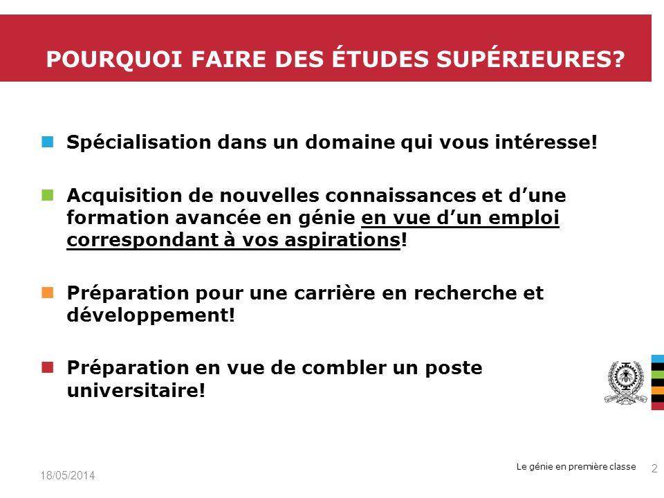 Le génie en première classe 19/05/2014 2 POURQUOI FAIRE DES ÉTUDES SUPÉRIEURES.