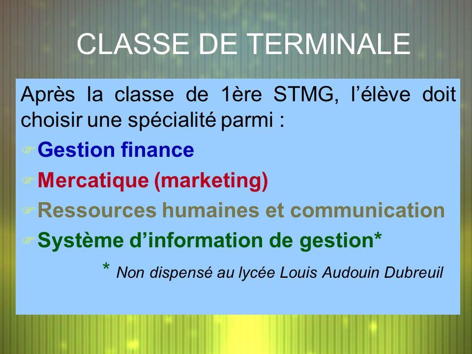 CLASSE DE TERMINALE Après la classe de 1ère STMG, lélève doit choisir une spécialité parmi : F Gestion finance F Mercatique (marketing) F Ressources h