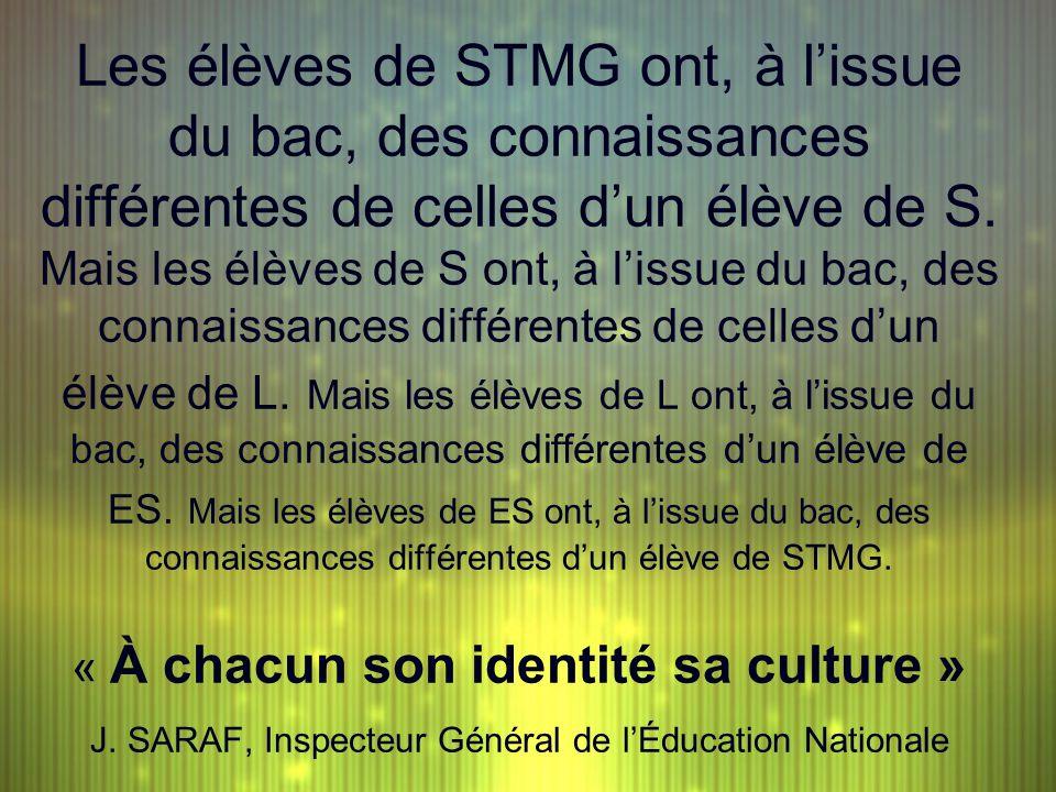Les élèves de STMG ont, à lissue du bac, des connaissances différentes de celles dun élève de S. Mais les élèves de S ont, à lissue du bac, des connai