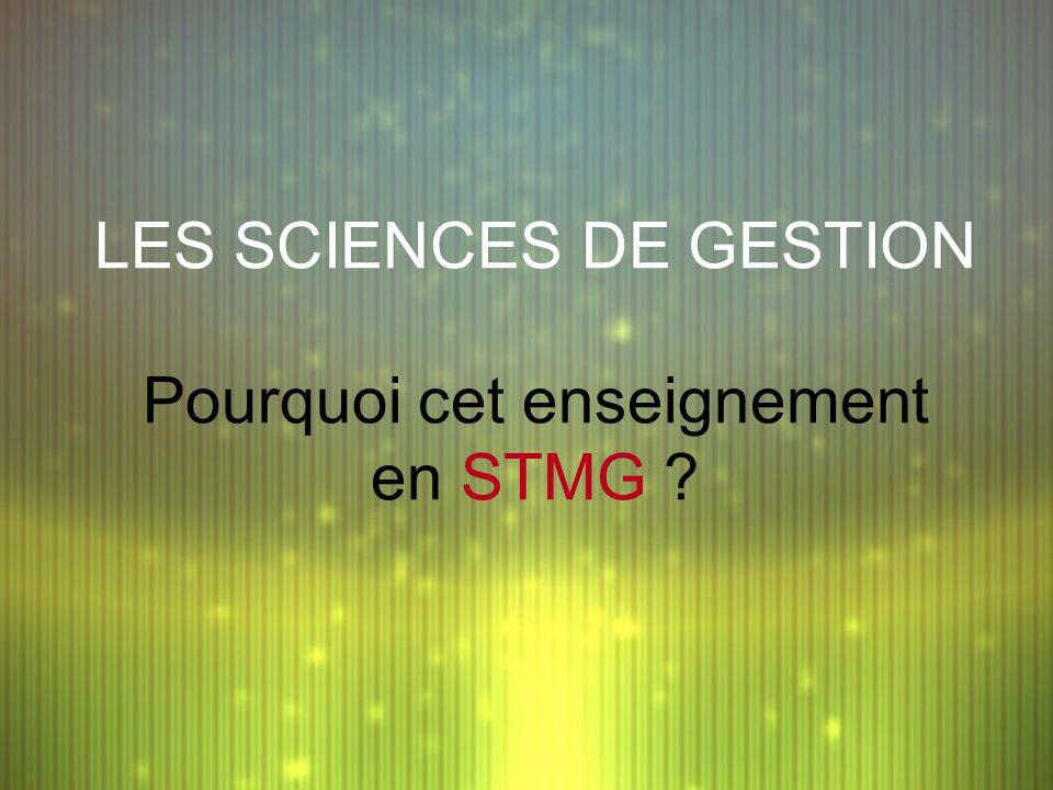 LES SCIENCES DE GESTION Pourquoi cet enseignement en STMG ?