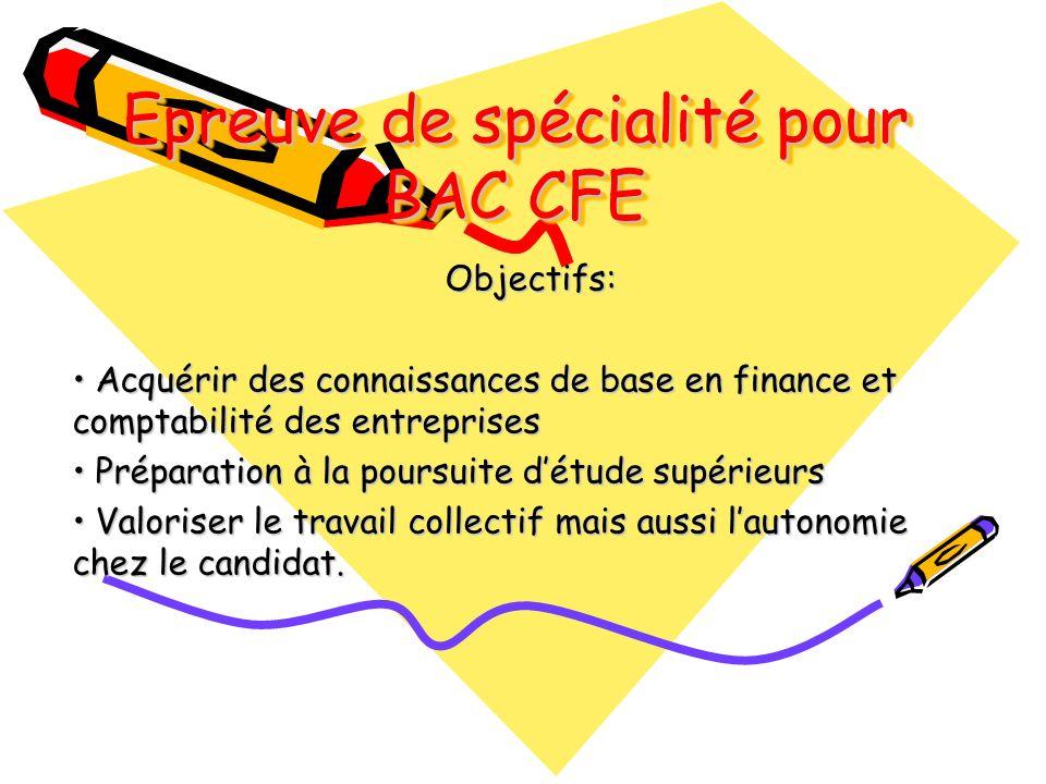 Epreuve de spécialité pour BAC CFE Objectifs: Acquérir des connaissances de base en finance et comptabilité des entreprises Acquérir des connaissances