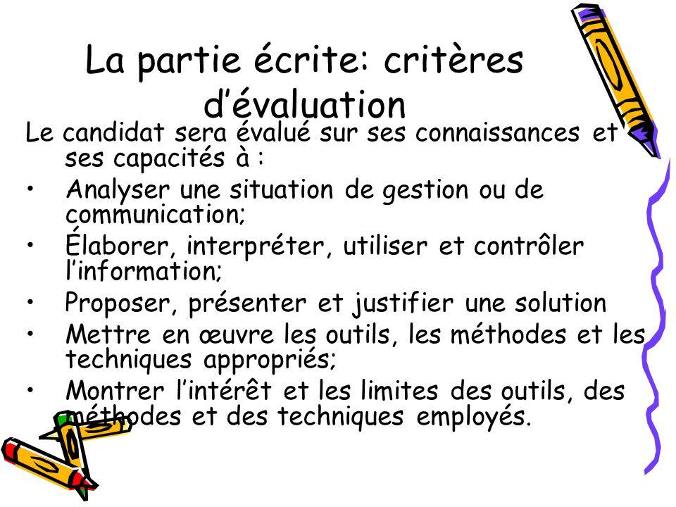 La partie écrite: critères dévaluation Le candidat sera évalué sur ses connaissances et ses capacités à : Analyser une situation de gestion ou de comm