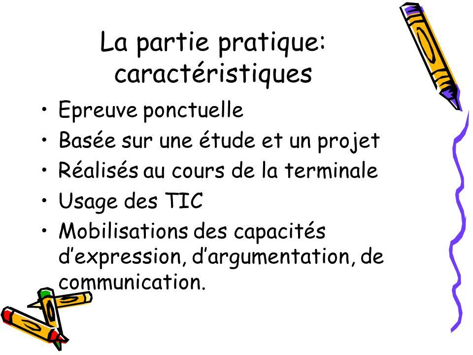 La partie pratique: caractéristiques Epreuve ponctuelle Basée sur une étude et un projet Réalisés au cours de la terminale Usage des TIC Mobilisations