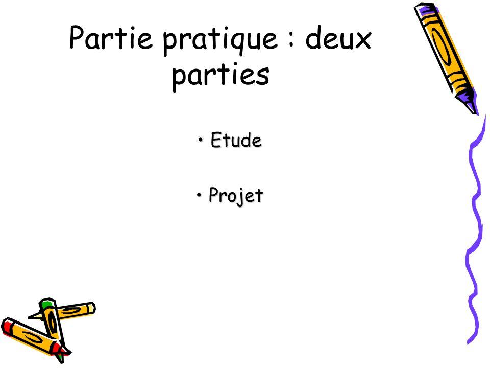 Partie pratique : deux parties Etude Etude Projet Projet