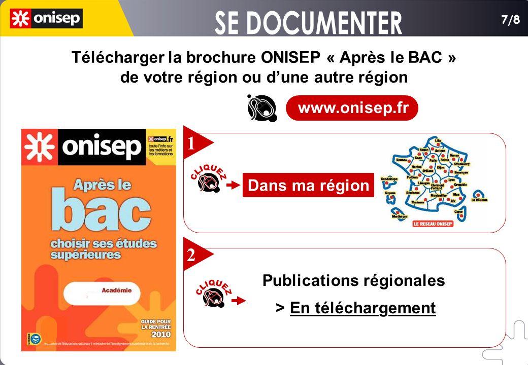 Télécharger la brochure ONISEP « Après le BAC » de votre région ou dune autre région 7/8 Dans ma région 1 Publications régionales > En téléchargement 2 www.onisep.fr
