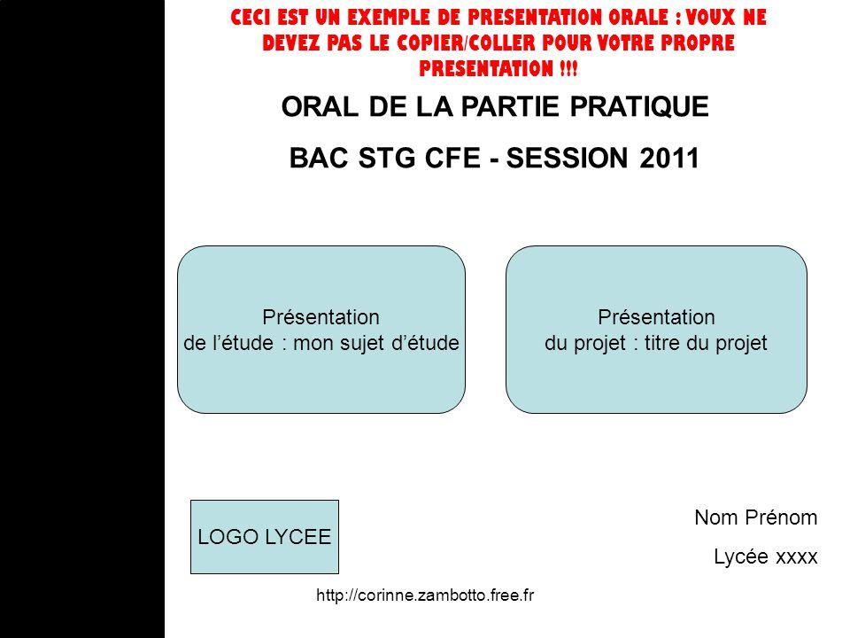 http://corinne.zambotto.free.fr Présentation de létude : mon sujet détude ORAL DE LA PARTIE PRATIQUE BAC STG CFE - SESSION 2011 Présentation du projet