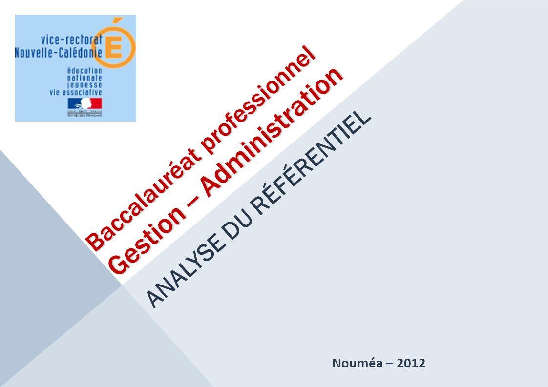 Baccalauréat professionnel Gestion -- Administration ANALYSE DU RÉFÉRENTIEL Nouméa – 2012