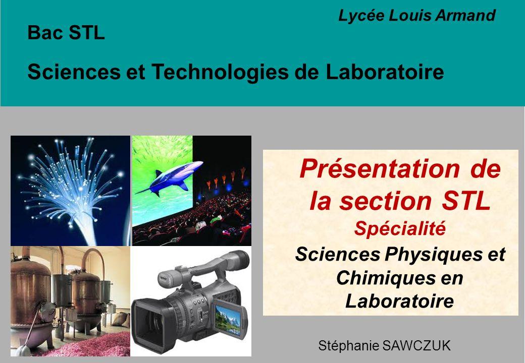 Bac STL Sciences et Technologies de Laboratoire Présentation de la section STL Spécialité Sciences Physiques et Chimiques en Laboratoire Lycée Louis A