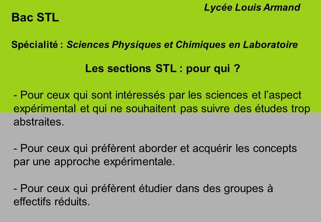 Bac STL Spécialité : Sciences Physiques et Chimiques en Laboratoire Lycée Louis Armand Les sections STL : pour qui ? - Pour ceux qui sont intéressés p