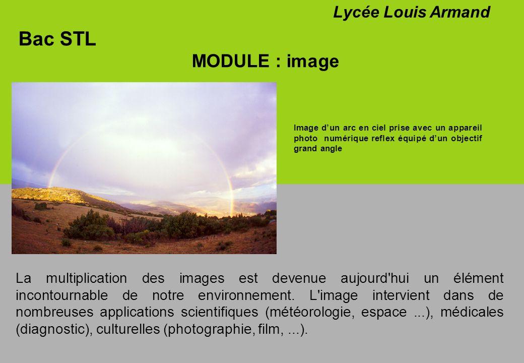 Bac STL MODULE : image Lycée Louis Armand Image dun arc en ciel prise avec un appareil photo numérique reflex équipé dun objectif grand angle La multi