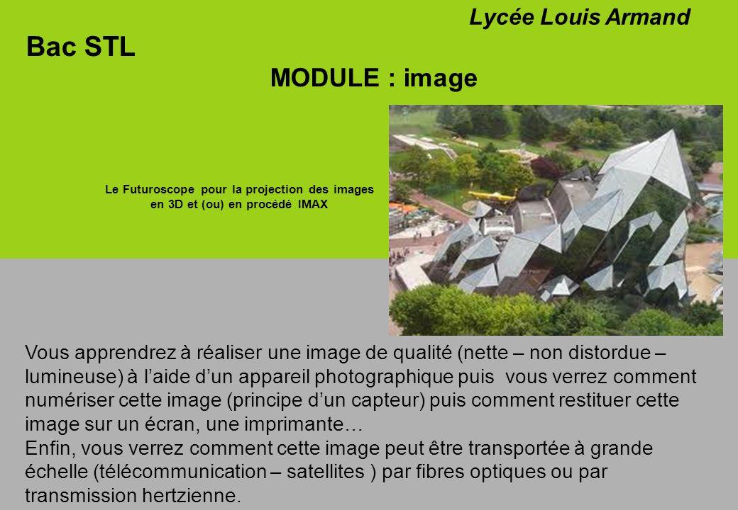 Bac STL MODULE : image Lycée Louis Armand Le Futuroscope pour la projection des images en 3D et (ou) en procédé IMAX Vous apprendrez à réaliser une im