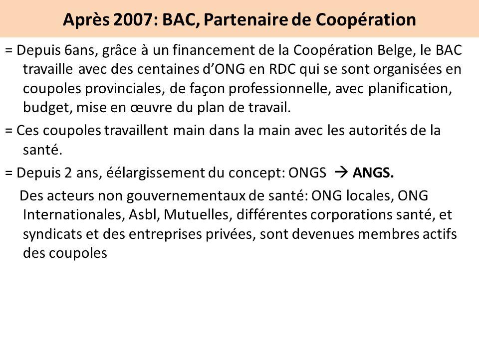 Après 2007: BAC, Partenaire de Coopération = Depuis 6ans, grâce à un financement de la Coopération Belge, le BAC travaille avec des centaines dONG en