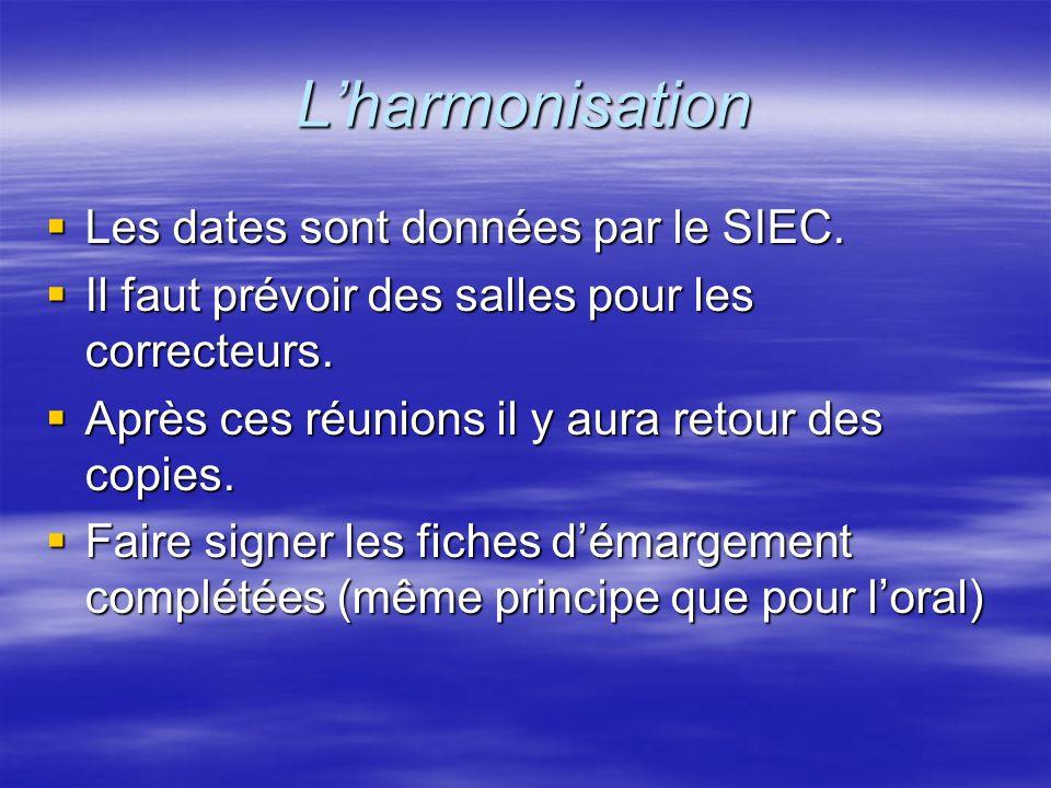 Lharmonisation Les dates sont données par le SIEC. Les dates sont données par le SIEC. Il faut prévoir des salles pour les correcteurs. Il faut prévoi