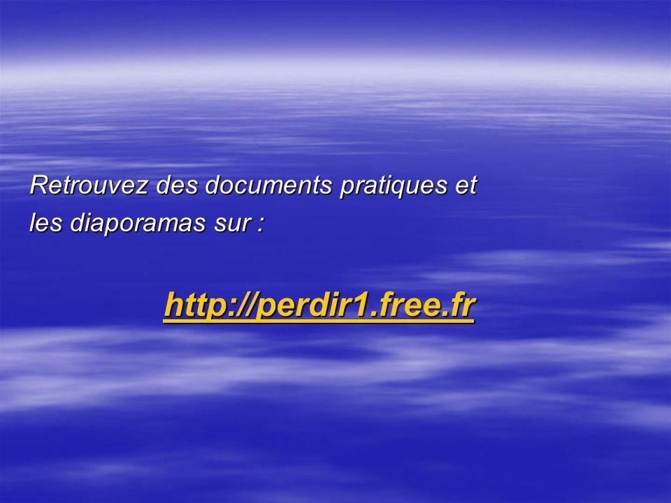 Retrouvez des documents pratiques et les diaporamas sur : http://perdir1.free.fr