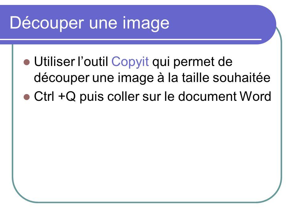 Découper une image Utiliser loutil Copyit qui permet de découper une image à la taille souhaitée Ctrl +Q puis coller sur le document Word