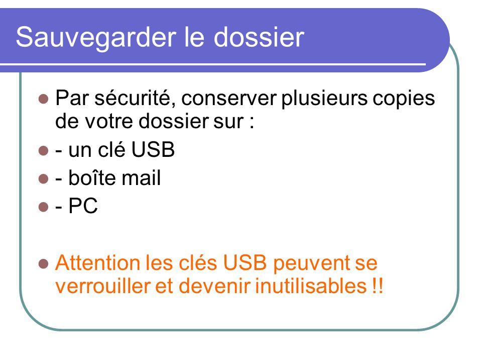 Sauvegarder le dossier Par sécurité, conserver plusieurs copies de votre dossier sur : - un clé USB - boîte mail - PC Attention les clés USB peuvent se verrouiller et devenir inutilisables !!