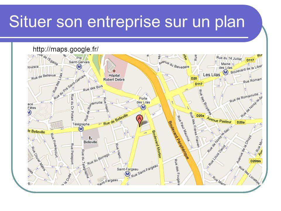 Situer son entreprise sur un plan http://maps.google.fr/