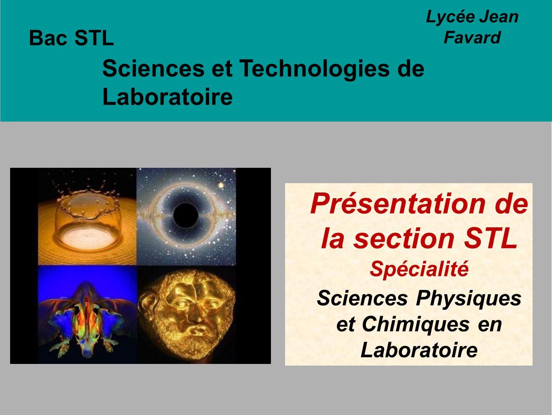 Bac STL Sciences et Technologies de Laboratoire Présentation de la section STL Spécialité Sciences Physiques et Chimiques en Laboratoire Lycée Jean Fa