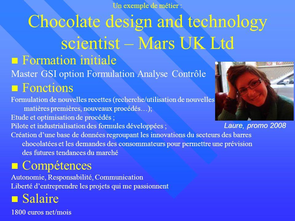 Un exemple de métier : Chocolate design and technology scientist – Mars UK Ltd Formation initiale Master GSI option Formulation Analyse Contrôle Fonct