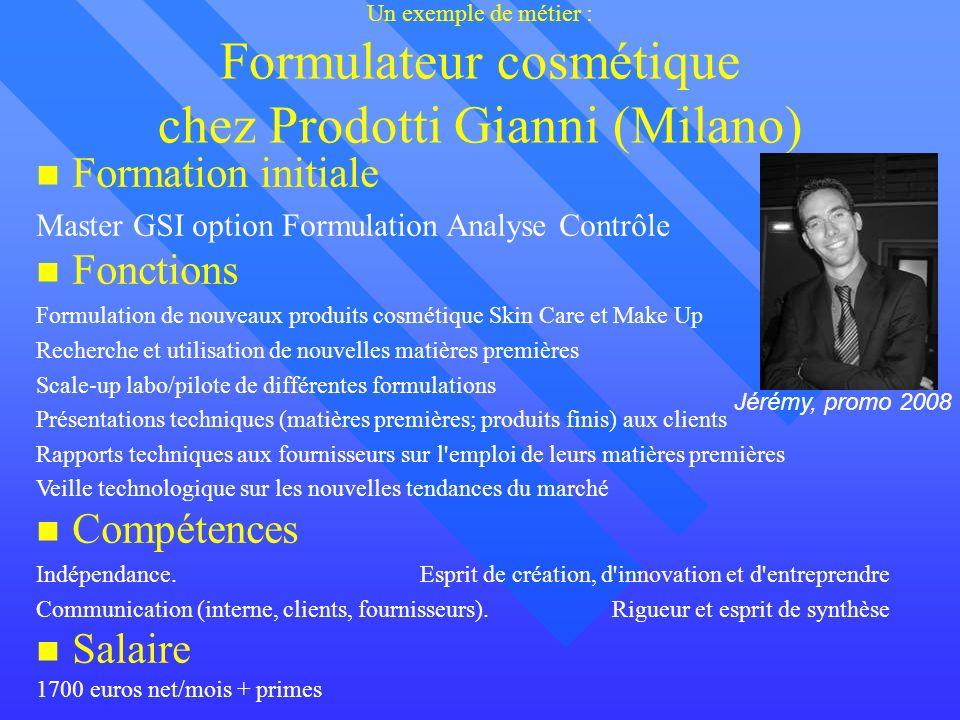 Un exemple de métier : Formulateur cosmétique chez Prodotti Gianni (Milano) Formation initiale Master GSI option Formulation Analyse Contrôle Fonction