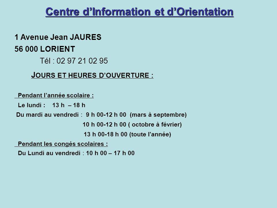 Centre dInformation et dOrientation 1 Avenue Jean JAURES 56 000 LORIENT Tél : 02 97 21 02 95 J OURS ET HEURES DOUVERTURE : Pendant lannée scolaire : L