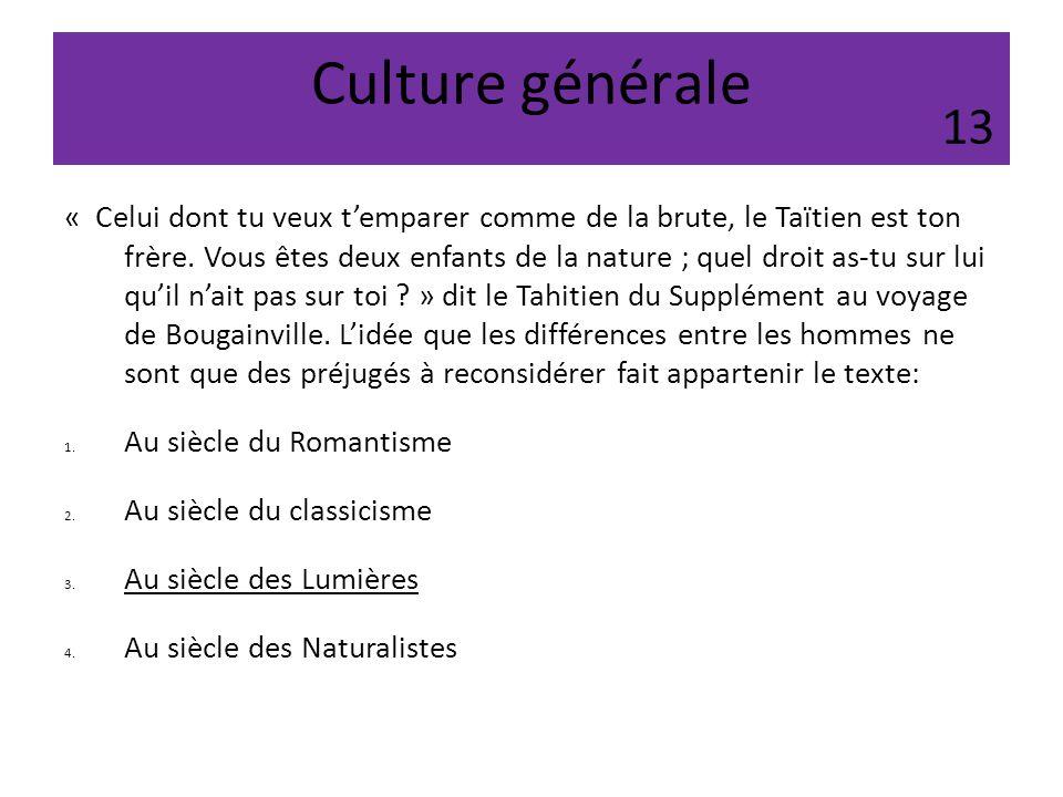 Culture générale « Celui dont tu veux temparer comme de la brute, le Taïtien est ton frère. Vous êtes deux enfants de la nature ; quel droit as-tu sur