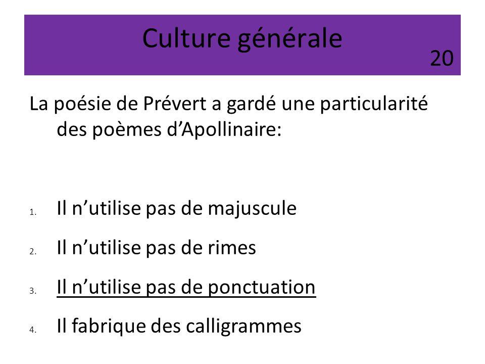 Culture générale La poésie de Prévert a gardé une particularité des poèmes dApollinaire: 1. Il nutilise pas de majuscule 2. Il nutilise pas de rimes 3