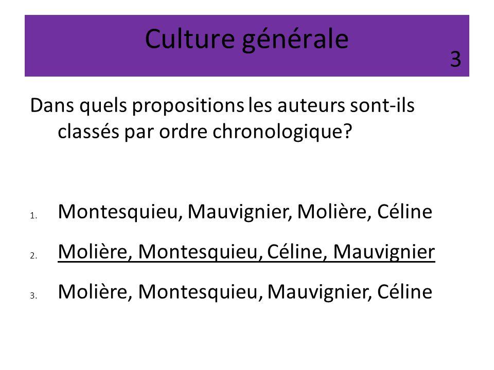 Culture générale Dans quels propositions les auteurs sont-ils classés par ordre chronologique? 1. Montesquieu, Mauvignier, Molière, Céline 2. Molière,