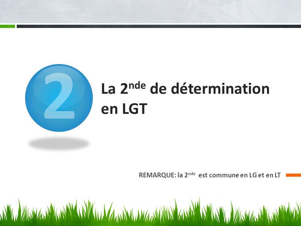 2 La 2 nde de détermination en LGT REMARQUE: la 2 nde est commune en LG et en LT