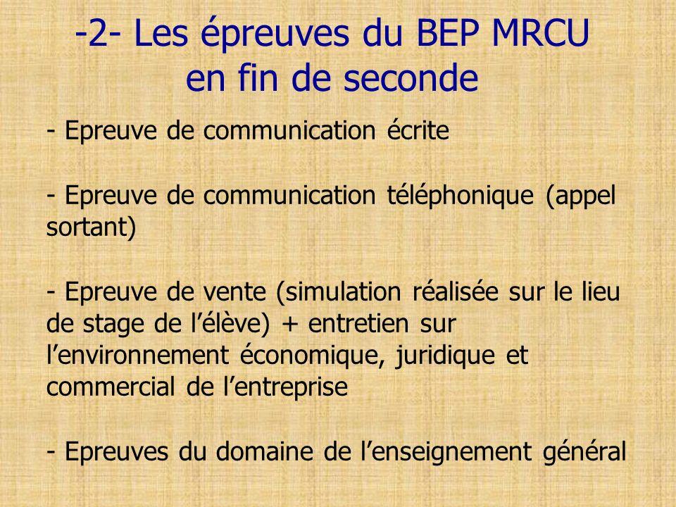 -2- Les épreuves du BEP MRCU en fin de seconde - Epreuve de communication écrite - Epreuve de communication téléphonique (appel sortant) - Epreuve de