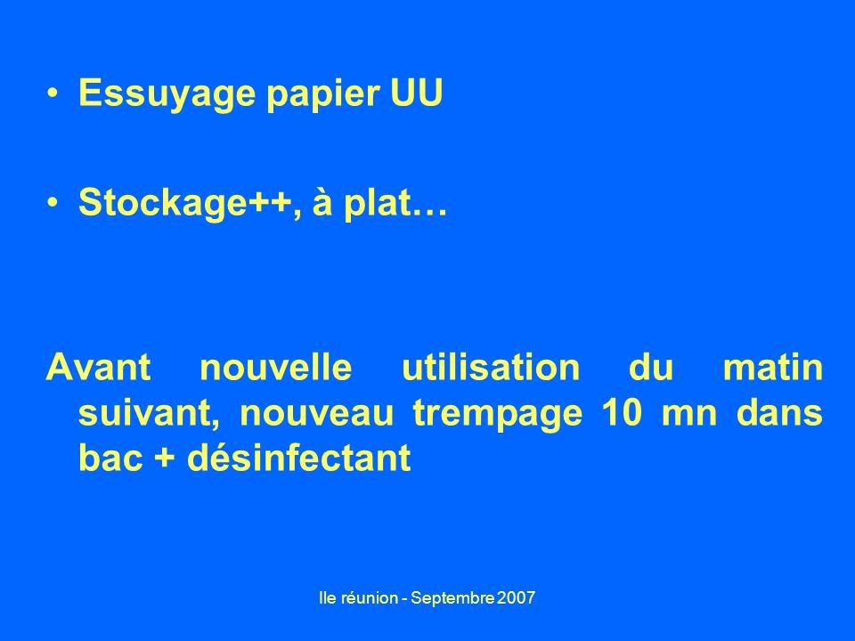 Ile réunion - Septembre 2007 Essuyage papier UU Stockage++, à plat… Avant nouvelle utilisation du matin suivant, nouveau trempage 10 mn dans bac + dés