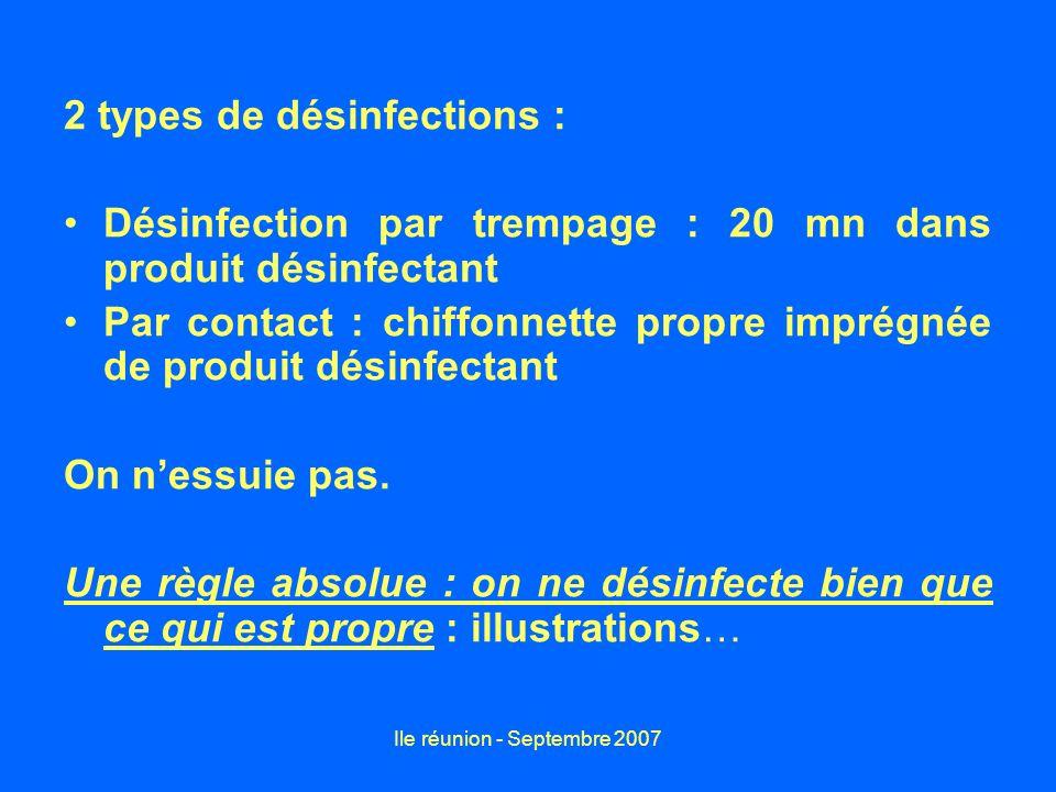 Ile réunion - Septembre 2007 2 types de désinfections : Désinfection par trempage : 20 mn dans produit désinfectant Par contact : chiffonnette propre