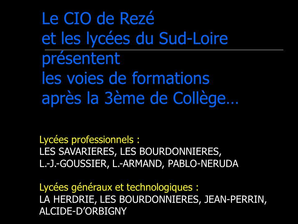 Le CIO de Rezé et les lycées du Sud-Loire présentent les voies de formations après la 3ème de Collège… Lycées professionnels : LES SAVARIERES, LES BOURDONNIERES, L.-J.-GOUSSIER, L.-ARMAND, PABLO-NERUDA Lycées généraux et technologiques : LA HERDRIE, LES BOURDONNIERES, JEAN-PERRIN, ALCIDE-DORBIGNY