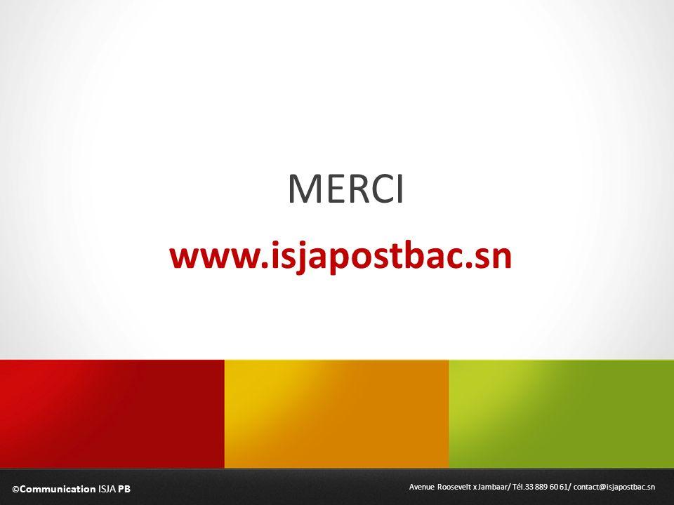 MERCI © Communication ISJA PB Avenue Roosevelt x Jambaar/ Tél.33 889 60 61/ contact@isjapostbac.sn www.isjapostbac.sn