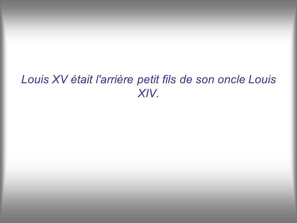 Louis XV était l arrière petit fils de son oncle Louis XIV.