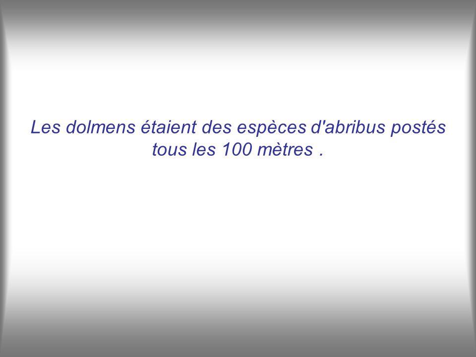 Les dolmens étaient des espèces d abribus postés tous les 100 mètres.