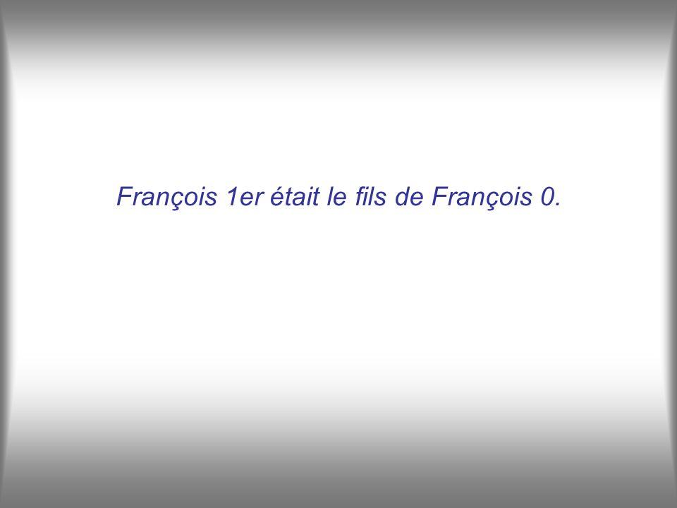 François 1er était le fils de François 0.